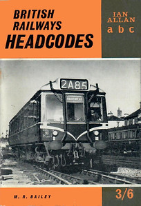 1963 British Railways Headcodes, 3rd edition, by M R Bailey, published March 1963, 105pp 3/6, code: 1213/19/125/363. Cover has a photo of a class 121 'Bubblecar' single-car DMU.