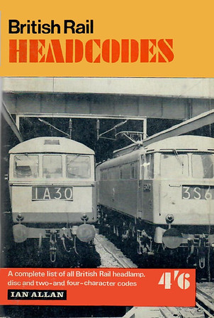 1968 British Rail Headcodes, 5th (final) edition, by M R Bailey, published February 1968, 88pp 4/6, SBN 7110-0000-X, code: 458/GEX/268. Cover photo of electric locos at Euston.