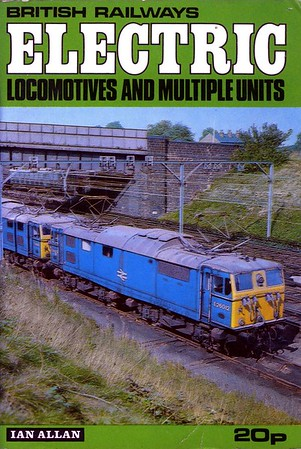 1972 British Railways Electric Locomotives & Multiple-Units, published April 1972, 64pp 20p, ISBN 0-7110-0327-0, code: 10279 ABEC 472. Cover photo of 26012. No Electric/EMU edition was published in 1971, and by now the price has become decimalized, rising to 20p.