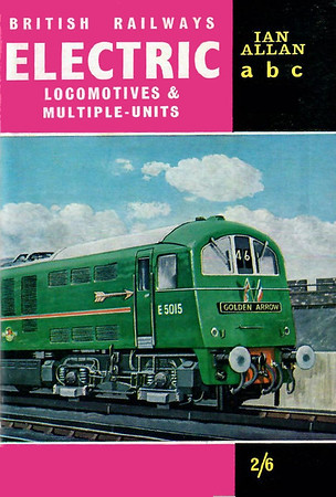 Summer 1963 British Railways Electric Locomotives & Multiple-Units, published March 1963, 68pp 2/6, code: 1251/E39/200/363. Cover painting by V Welch of E5015.