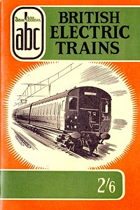 1957 British Electric Trains, published June 1957, 65pp 2/-, code: 593/418/100/657; reprinted August 1957, code: 715/461/60/857; 2nd reprint in March 1958, code: 776/253/50/358. Drawing of a Class 307 EMU on cover. Reissued with original cover in 2004 (see Section 012).