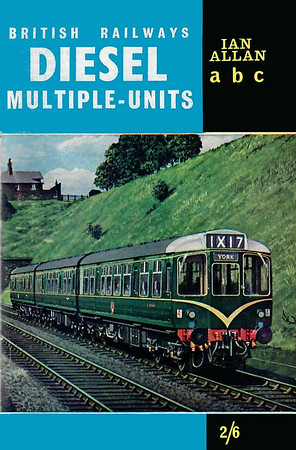 Summer 1963 British Railways Diesel Multiple-Units, published March 1963, 76pp 2/6, code: 1251/DM/39/275/363. Cover painting by V Welch of 'Calder Valley' DMU.
