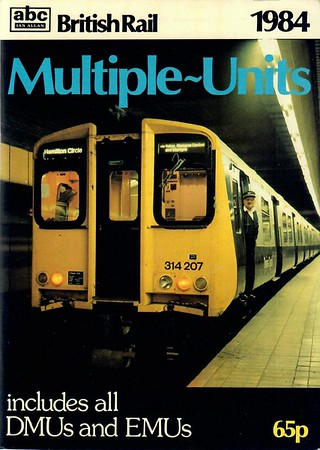 1984 British Rail Multiple-Units, published March 1984, 96pp 65p, ISBN 0-7110-0673-3, code: AEX/0384. Cover photo of Class 314 EMU 314 207; price increased to 65p.