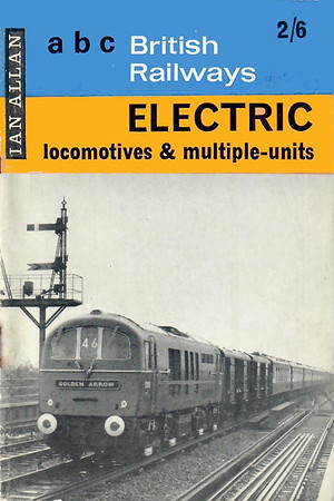 Summer 1964 British Railways Electric Locomotives & Multiple-Units, published May 1964, 72pp 2/6, code: EM/1339/118/AEXX/564. Cover photo of E5xxx.