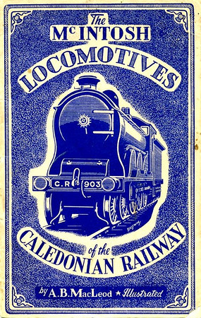 "1945 The McIntosh Locomotives of The Caledonian Railway, by A B McLeod, published December 1944, 41pp 3/6, no code. 8"" x 5""; reprinted the same month in hardback. An 8.5"" x 5.5"" version appeared as part of the Famous Locomotives series, with a different cover."