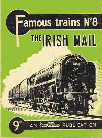 "Famous Trains No.8 The Irish Mail, published July 1956, 28pp 9d, code: 511/366/200/756. A N Wolstenholme drawing of BR 'Britannia' Class Pacific 70049 (later to be named ""Solway Firth"") on cover."