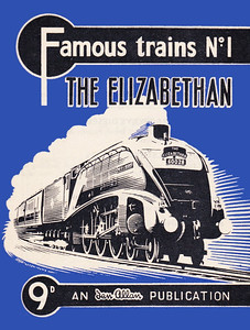 Famous Trains No.1 The Elizabethan, published March 1959, 28pp 9d, code: 896/526/10/359. A N Wolstenholme drawing of A4 Class Pacific 60028 on cover. Note: two variants of the 9d edition: one (probably the first of the two) carried no code, the other coded as above.