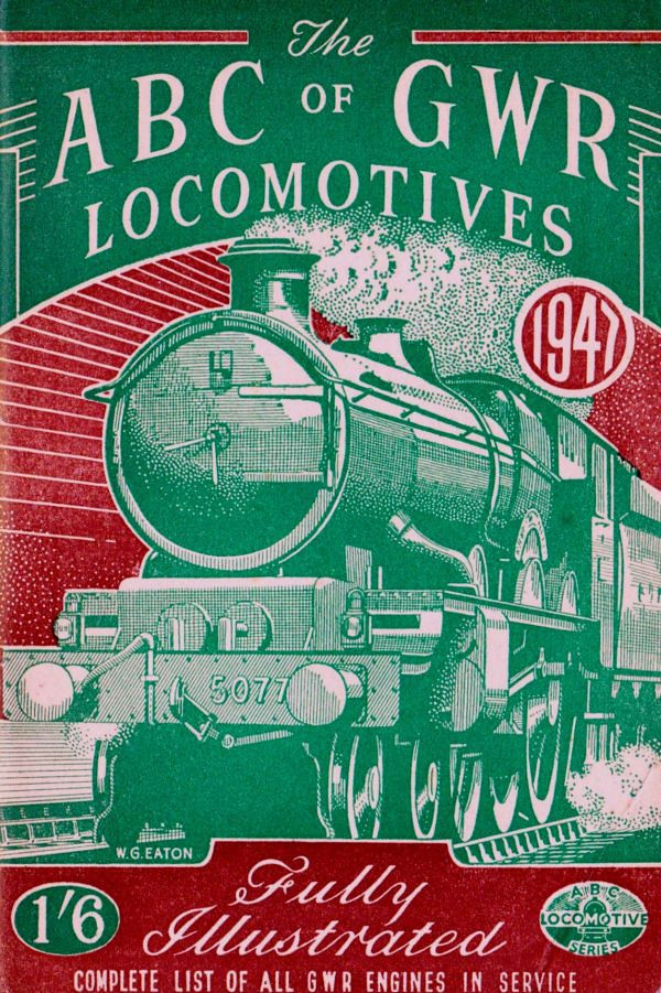 """1946 8th edtn - The ABC of GWR Locomotives, published December 1946, 48pp 1/6, no code. The cover drawing, of 'Castle' Class 4-6-0 5077 """"Fairey Battle"""", appears to be signed W G Eaton."""
