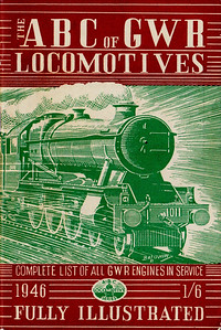 "1946 7th edtn - The ABC of GWR Locomotives, published June 1946, 48pp 1/6, no code. Cover drawing by Baldwin of 'County' Class 4-6-0 1011 ""County of Chester""."