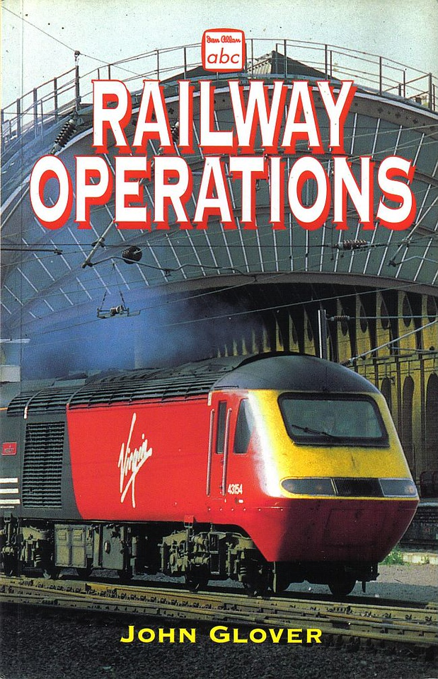 1999 Railway Operations, 1st edition, by John Glover, published November 1999, 96pp £8.99, ISBN 0-7110-2689-0, code: 9911/C. Cover photo of a Virgin Trains HST at York. Issued as a BCA edition at the same time. This is the published version, with the Virgin HST image being larger.