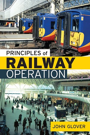 2013 Principles of Railway Operation, 1st edition, by John Glover, published February 2013, 160pp £25.00, ISBN 0-7110-3631-4. Hardback, large format 23.3 cm x 16 cm.