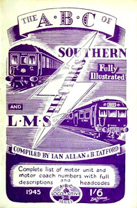 1945 Southern (4th edition) & LMS (1st edition) Electrics, compiled by Ian Allan & Barrington Tatford, with purple cover, published June 1945, 33pp 1/6, no code. Cover drawing by Baldwin features SR 5-BEL unit 3051 & a Merseyside unit.