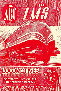 1944 2nd edtn - The ABC of LMS Locomotives, compiled by Ian Allan & A B MacLeod, published April 1944, 57pp 2/-, no code. Cover drawing is again of a streamlined 'Coronation' Class Pacific by Baldwin.