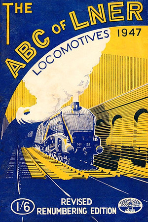 "1947 6th edtn - The ABC of LNER Locomotives 6th & revised renumbering edition, published February 1947, 69pp 1/6, no code. Cover drawing by A N Wolstenholme of A4 Class Pacific 21 ""Wild Swan"". Again, two versions appeared, the only difference being the typeface used on the inside of the covers. Reissued in 1967 as part of the 'Transport of the Forties' series, and again (with another different cover) in 1969, this reprint contained an extra 32 photo pages; all reprints were a slightly larger format (see Section 012)."