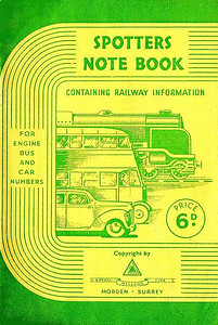 1947 Spotters Note Book, produced by Morden Meccano Club in conjunction with Ian Allan, who has his Locospotters Club advertised on the rear cover. Price 6d. Quote: 'containing railway information; for engine, bus and car numbers'.