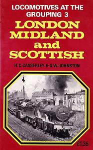 1966 Locomotives at the Grouping 3 - London Midland & Scottish (1974 reprint), by H C Casserley & S W Johnston, 192pp £1.35, ISBN 0-7110-0554-0, no code. Cover photo of Johnson ex-MR '2P' 4-4-0 453 on piloting duties.
