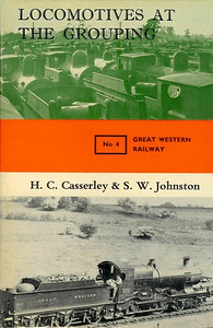 1966 Locomotives at the Grouping No.4 - Great Western Railway, by H C Casserley & S W Johnston, published February 1967, 144pp 25/-, code: 1527/319/DXX/267. Hardback with dust jacket.