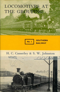 1965 Locomotives at the Grouping No.1 - Southern Railway, by H C Casserley & S W Johnston, published October 1965, 60pp 21/-, code: 1428/207/CXX/1065. Hardback with dust jacket, with photos of ex-SECR 'D' Class 4-4-0 1740 (top), and LBSCR 'D1' Class 0-4-2T 219.