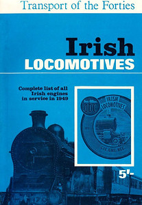 "1949 Irish Locomotives (2nd & final edition, January 1949), published 1967, 56pp 5/-, no ISBN or code. Larger format, part of the ""Transport of the Forties"" series; original cover in inset."