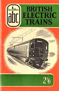 1957 ABC British Electric Trains (June 1957) published 2004, 65pp £4.99, ISBN currently unknown. Cover is the same as the original, with an A N Wolstenholme drawing of a Class 307 EMU.