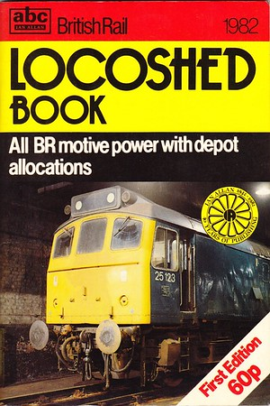 1982 (first edition), British Rail Locoshed Book, published March 1982, 90pp 60p, ISBN 0-7110-1198-2, code: CXX/0382. Cover photo of 25123. The first of three 1982 editions, and price has increased by 20p to 60p since the 1981 Locoshed.