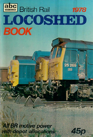 1978 British Rail Locoshed Book, published March 1978, 80pp 45p, ISBN 0-7110-0838-8, code: GEX/0378. Cover photo includes 25269; 'British Rail' used again in title, and price increased by 5p.