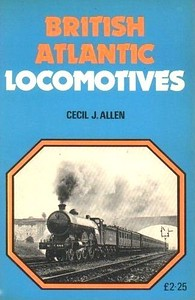 1976 British Atlantic Locomotives, reprint of 1968 original, by Cecil J Allen, published 1976, 196pp £2.25, ISBN 0-7110-0042-5. Softback.