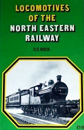 1974 Locomotives of the North Eastern Railway, reprint, by O S Nock, published May 1974, 176pp £1.15, ISBN 0-7110-0493-5. Softback. Photo of GNR 4-4-0 647.