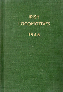 !rish Locomotives 1945 holder in green, produced specifically for the 1945 ABC of Irish Locomotives (1st edition - see Section 003). Hardback, cloth covered.