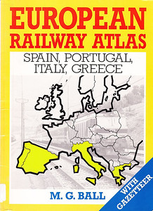 1993 European Railway Atlas - Spain, Portugal, Italy, Greece, by M G Ball, published 1993, 80pp £10.99, ISBN 0-7110-2087-6. Large format, softback.