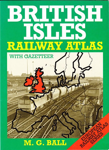 1992 British Isles Railway Atlas with Gazeteer, by M G Ball, published 1992, 48pp £6.95, ISBN 0-7110-2048-5. Large format, softback.