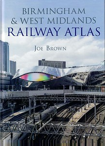 2016 Birmingham & West Midlands Railway Atlas, by Joe Brown, 1st edition, published September 2016, 80pp £20.00, ISBN 0-7110-3840-0.