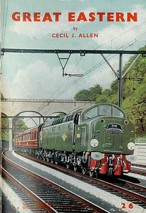 Great Eastern, by Cecil J Allen, published April 1959, 64pp 2/6, code: 901/536/100/459. Cover painting of an English Electric Type 4 (Class 40) hauling 'The Norfolkman'.