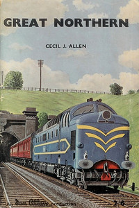 Great Northern, by Cecil J Allen, published January 1961, 56pp 2/6, code: 1058/656/150/161. Cover painting of the prototype 'Blue Deltic'.