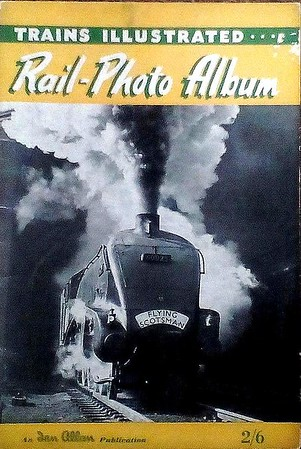 "1952 Trains Illustrated Rail-Photo Album (No.1), published 1952, 32pp 2/6, no code. Cover photo of 'A4' 4-6-2 60025 ""Falcon""."