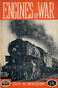 1946 Engines of War, by Guy N Wildish, published April 1946, 24pp 1/6, no code. Cover photo of an S160 type 2-8-0. Larger format: 8 x 5 inches.