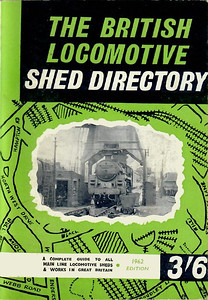 1962 The British Locomotive Shed Directory, 11th edition, 113pp 3/6, code: 1146/736/200/362.
