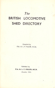 1947 The British Locomotive Shed Directory, 1st edition, frontispiece of edition compiled & published by Aidan L F Fuller.