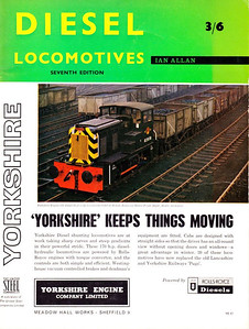 1963 Diesel Locomotives, 7th edition, published April 1963, 42pp 3/6, code: DL7/1214/15/100\463. Cover photo of BR diesel-hydraulic shunter D2856 at Bootle (Liverpool). Again, the entire front cover is an advertisement, in this instance for the Yorkshire Engine Company, also Rolls Royce engines.
