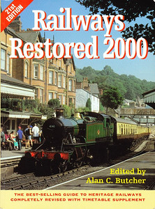 2000 Railways Restored, 21st edition, edited by Alan C Butcher, published 2000, 144pp £12.99, ISBN 0-7110-2709-9, no code.  Cover photo of GWR '41xx' class 2-6-2T ('Prairie Tank') 4141 at Llangollen in September 1999. Price rise of yet another pound to £12.99; again a 32-page Heritage Railways Timetable is included.