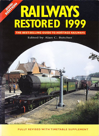 1999 Railways Restored, 20th edition, edited by Alan C Butcher, published 1999, 144pp £11.99, ISBN 0-7110-2643-2, no code.  Cover photo of LNER 'B12' Class 4-6-0 8572 at Weybourne in September 1998. Price rise of another pound to £11.99; again a 32-page Heritage Railways Timetable is included.