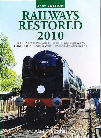 "2010 Railways Restored, 31st edition, edited by Alan C Butcher, published 2010, 272pp £15.99, ISBN 0-7110-3465-5, no code.  Cover photo of SR 'Battle of Britain' Class 4-6-2 34059 ""Sir Archibald Sinclair"" on the Bluebell Railway."