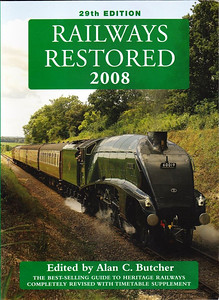 "2008 Railways Restored, 29th edition, edited by Alan C Butcher, published 2008, 256pp £14.99, ISBN 0-7110-3294-1, no code. Cover photo of LNER 'A4' Class 4-6-2 60019 ""Bittern"" at Solridge. More pages, no price increase."