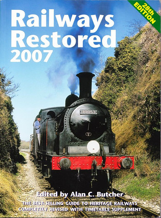 2007 Railways Restored, 28th edition, edited by Alan C Butcher, published 2007, 240pp £14.99, ISBN 0-7110-3216-5, no code.  Cover photo of LSWR/SR 'M7' Class 0-4-4T 30053.