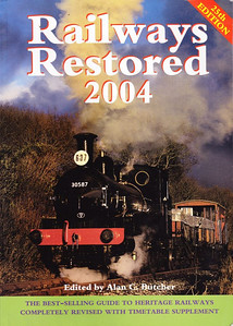 2004 Railways Restored, 25th edition, edited by Alan C Butcher, published 2004, 176pp £13.99, ISBN 0-7110-2995-4, no code.  Cover photo of LSWR/SR '0298' Class 2-4-0WT 30587 on the Bodmin & Wenford Railway. Again, a 32-page Heritage Railways Timetable is included. No price increase.