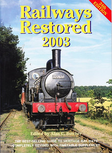 2003 Railways Restored, 24th edition, edited by Alan C Butcher, published 2003, 160pp £13.99, ISBN 0-7110-2933-4, no code.  Cover photo of LNER 'J15' Class 0-6-0 65471 on loan to the Mid-Suffolk Light Railway. Price rise of yet another pound to £13.99; again a 32-page Heritage Railways Timetable is included.