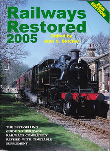 2005 Railways Restored, 26th edition, edited by Alan C Butcher, published 2005, 192pp £13.99, ISBN 0-7110-3053-7, no code.  Cover photo of LMS Class 2MT 2-6-2T 41241 at Oakworth, Keighley & Worth Valley Railway. Again, a 32-page Heritage Railways Timetable is included, and 16 more pages in the book. No price increase.