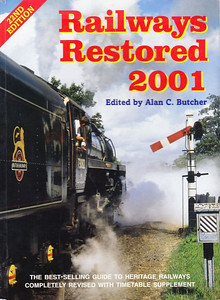 "2001 Railways Restored, 22nd edition, edited by Alan C Butcher, published 2001, 160pp £12.99, ISBN 0-7110-2810-9, no code.  Cover photo of BR Standard Class 5MT 4-6-0 73082 ""Camelot"" at Sheffield Park, Bluebell Line. Again, a 32-page Heritage Railways Timetable is included. No price increase!"