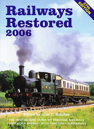 2006 Railways Restored, 27th edition, edited by Alan C Butcher, published 2006, 240pp £14.99, ISBN 0-7110-3122-3, no code.  Cover photo of GWR '14xx' class 0-4-2T 1450 on the Dean Forest Railway. Price rise of yet another pound to £14.99, but the 32-page Heritage Railways Timetable is now part of the book, hence the 240 pages.
