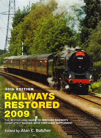 """2009 Railways Restored, 30th edition, edited by Alan C Butcher, published 2009, 256pp £15.99, ISBN 0-7110-3370-2, no code.  Cover photo of BR Standard 'Britannia' Class 7P6F 70013 """"Oliver Cromwell"""" on the Great Central Railway. Another rise of £1 to £15.99."""
